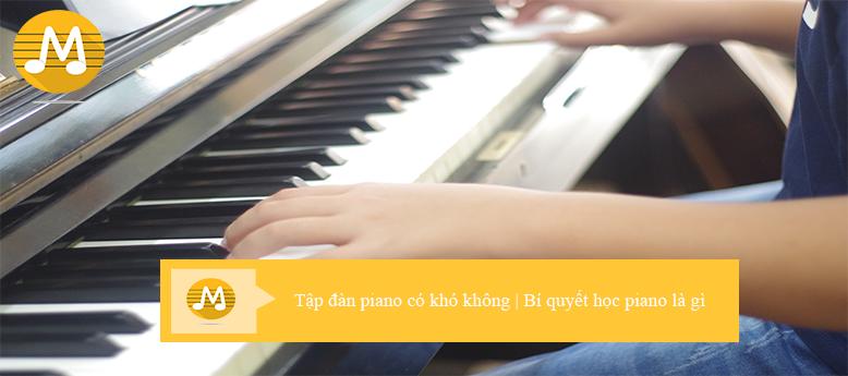 Tập đàn piano có khó không | Bí quyết học piano là gì
